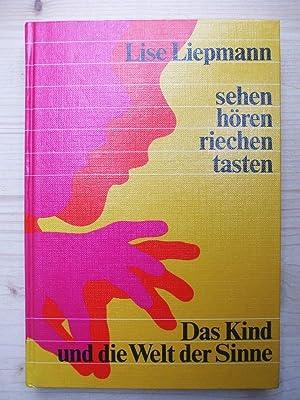 Sehen, hören, riechen, tasten: Liepmann, Lise