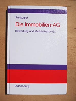 Die Immobilien-AG : Bewertung und Marktattraktivität: Rehkugler, Heinz [Hrsg.]