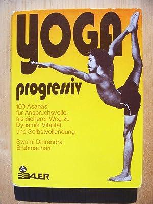 Yoga progressiv : 100 Asanas für Anspruchsvolle: Dhirendra Brahmachari
