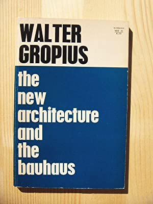 The New Architecture and the Bauhaus: Gropius, Walter