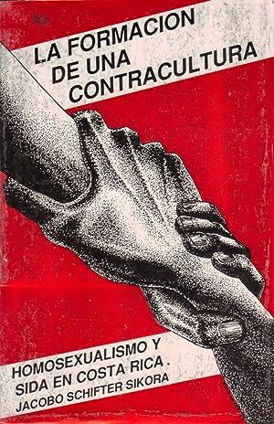 La formación de una contracultura: homosexualismo y SIDA en Costa Rica: Jacobo Schifter ...