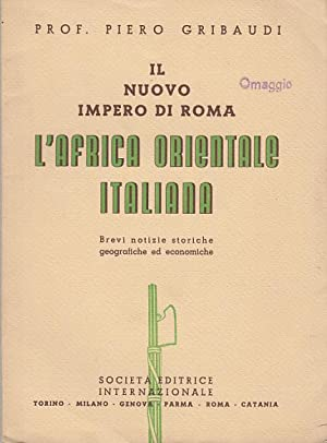 IL NUOVO IMPERO DI ROMA L'AFRICA ORIENTALE: GRIBAUDI PIERO
