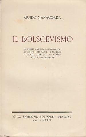 IL BOLSCEVISMO. MARXISMO MISTICA MECCANESIMO ATEISMO MORALE: MANACORDA GUIDO