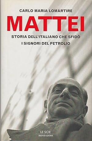 Enrico Mattei storia dell'italiano che sfidò i: Lomartire Carlo Maria