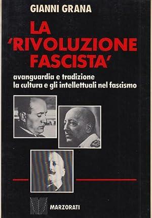 La rivoluzione fascista. Avanguardia e tradizione la: Grana Gianni