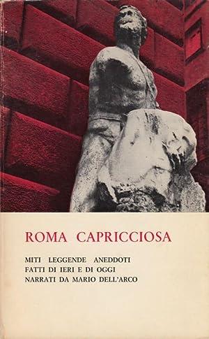 Roma Capricciosa Miti leggende aneddoti fatti di: Dell'Arco Mario