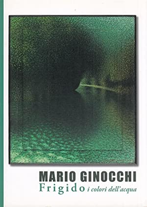 Mario Ginocchi Frigido i colori dell'acqua: Bertozzi Massimo