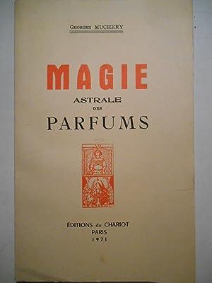 Magie astrale des parfums.: MUCHERY Georges,