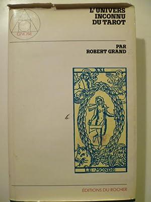 L'Univers inconnu du Tarot.: GRAND Robert,