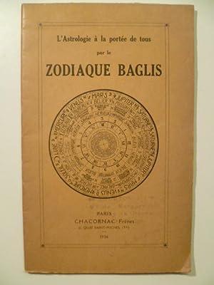 L'astrologie à la portée de tous par le zodiaque Baglis.: BAGLIS,