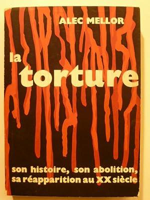 La torture, son histoire, son abolition, sa: MELLOR Alec,