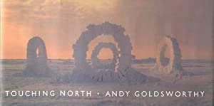TOUCHING NORTH: GOLDSWORTHY, ANDY). Goldsworthy,