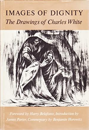 IMAGES OF DIGNITY: THE DRAWINGS OF CHARLES: WHITE, CHARLES). Horowitz,