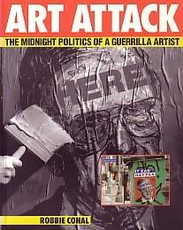 ART ATTACK: THE MIDNIGHT POLITICS OF A GUERRILLA ARTIST - SIGNED BY ROBBIE CONAL