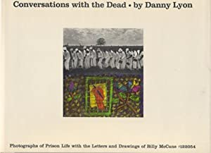 CONVERSATIONS WITH THE DEAD BY DANNY LYON: PHOTOGRAPHS OF PRISON LIFE WITH LETTERS AND DRAWINGS B...