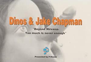DINOS & JAKE CHAPMAN: BEYOND NIRVANA - TOO MUCH IS NEVER ENOUGH