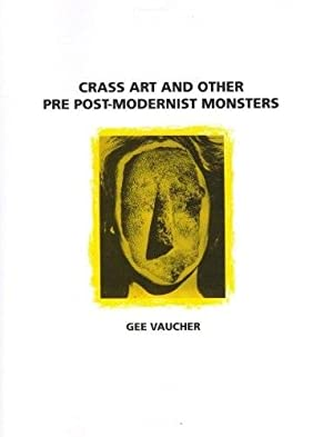 GEE VAUCHER: CRASS ART AND OTHER PRE POST-MODERNIST MONSTERS