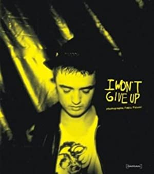 I WON'T GIVE UP: PHOTOGRAPHS BY FABIO PALEARI - DELUXE BOXED LIMITED EDITION WITH A SIGNED PHOTOG...
