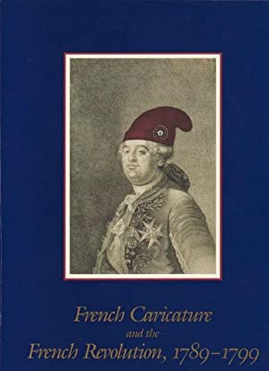 FRENCH CARICATURE AND THE FRENCH REVOLUTION, 1789-1799: Cuno, James, Michel