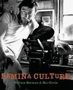 SEMINA CULTURE: WALLACE BERMAN & HIS CIRCLE: BERMAN, WALLACE) (SEMINA).