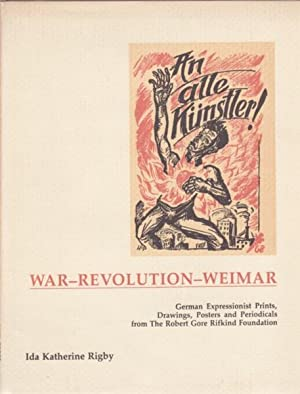 AN ALLE KUNSTLER! WAR-REVOLUTION-WEIMAR: GERMAN EXPRESSIONIST PRINTS, DRAWINGS, POSTERS AND PERIO...