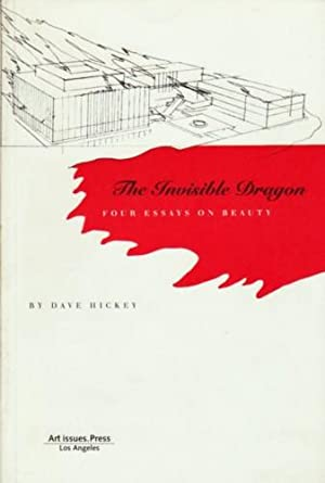 THE INVISIBLE DRAGON: FOUR ESSAYS ON BEAUTY: Hickey, Dave