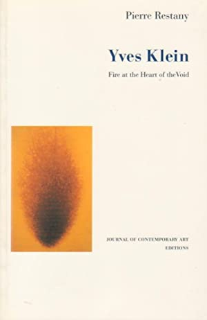 YVES KLEIN: FIRE AT THE HEART OF: KLEIN, YVES). Restany,