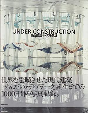 UNDER CONSTRUCTION: NAOYA HATAKEYAMA + TOYO ITO