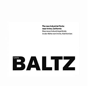LEWIS BALTZ: THE NEW INDUSTRIAL PARKS NEAR: BALTZ, LEWIS). Baltz,