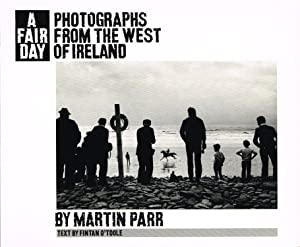 A FAIR DAY: PHOTOGRAPHS OF FROM THE WEST OF IRELAND BY MARTIN PARR - SIGNED BY THE PHOTOGRAPHER