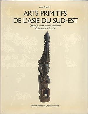 ARTS PRIMITIFS DE L'ASIE DU SUD-EST (ASSAM,: Schoffel, Alain