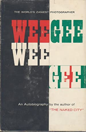 WEEGEE BY WEEGEE: AN AUTOBIOGRAPHY - SIGNED PRESENTATION COPY FROM THE PHOTOGRAPHER