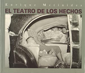 ENRIQUE METINIDES: EL TEATRO DE LOS HECHOS - SIGNED BY THE PHOTOGRAPHER