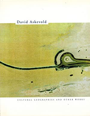 DAVID ASKEVOLD: CULTURAL GEOGRAPHIES AND SELECTED WORKS - SIGNED PRESENTATION COPY FROM THE ARTIST