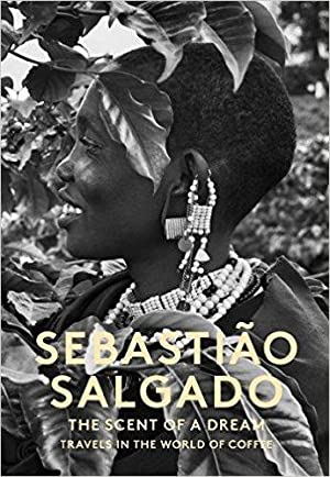 SEBASTIAO SALGADO: THE SCENT OF A DREAM - TRAVELS IN THE WORLD OF COFFEE - SIGNED BY THE PHOTOGRA...
