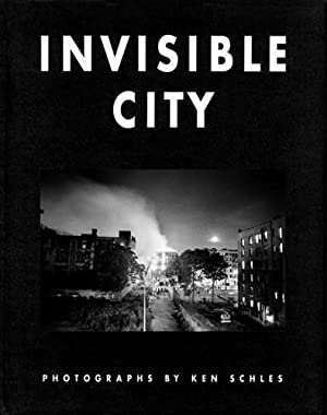 INVISIBLE CITY: PHOTOGRAPHS BY KEN SCHLES -: SCHLES, KEN). Schles,
