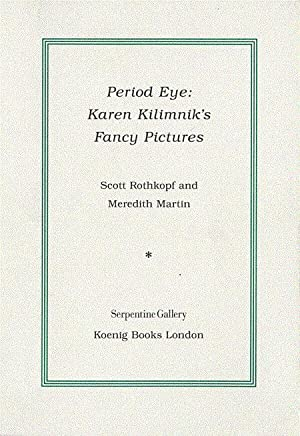 PERIOD EYE: KAREN KILIMNIK'S FANCY PICTURES: KILIMNIK, KAREN). Martin,