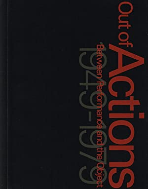 OUT OF ACTIONS: BETWEEN PERFORMANCE AND THE OBJECT, 1949-1979