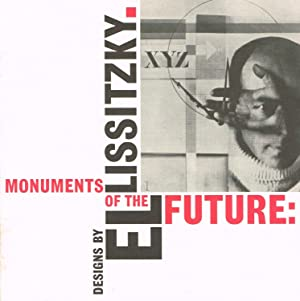 MONUMENTS OF THE FUTURE: DESIGNS BY EL LISSITZKY