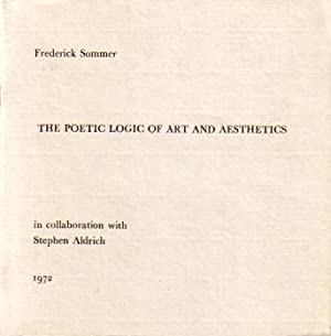 FREDERICK SOMMER: THE POETIC LOGIC OF ART AND AESTHETICS + WORDS SPOKEN IN MEMORY OF RICHARD NICK...