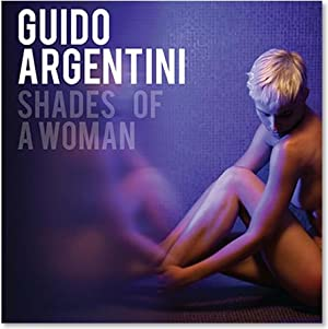 GUIDO ARGENTINI: SHADES OF A WOMAN - DELUXE SLIPCASED, SIGNED AND NUMBERED EDITION WITH A BLACK A...