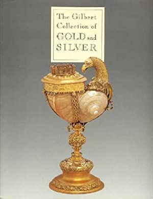 THE GILBERT COLLECTION OF GOLD AND SILVER: Schroder, Timothy B.