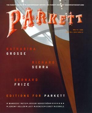 PARKETT NO. 74: RICHARD SERRA, BERNARD FRIZE, KATHARINA GROSSE - COLLABORATIONS + EDITIONS: PARKETT...