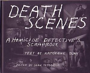 DEATH SCENES: A HOMICIDE DETECTIVE'S SCRAPBOOK - LIMITED EDITION SIGNED BY KATHERINE DUNN - WITH ...