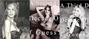 A DECADE OF GUESS? IMAGES: 1981 TO 1991 + A SECOND DECADE OF GUESS? IMAGES: 1991 TO 2001 + A THIRD ...