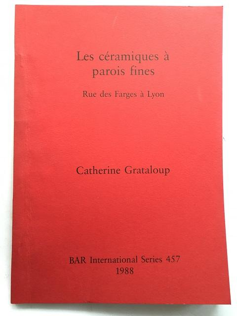 9780860545873 - Catherine Grataloup: Les Ceramique a Parois Fines: Rue des Farges a Lyon (British Archaeological Reports International Series) (French Edition) - Livre