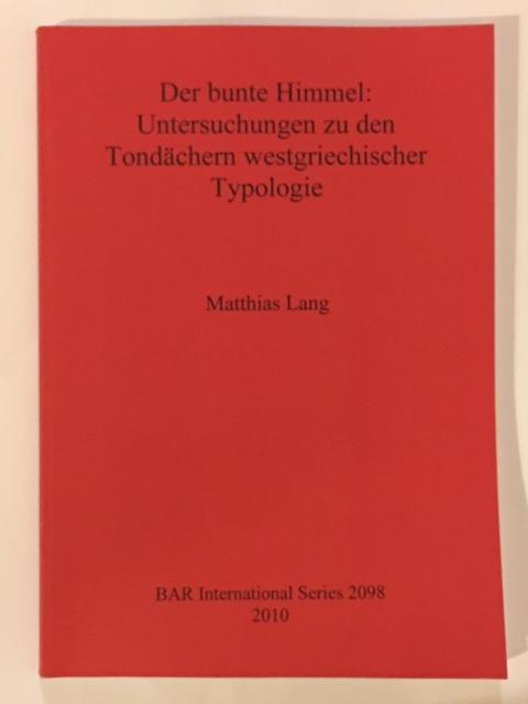 Der bunte Himmel: Untersuchungen zu den Tondachern westgriechischer Typologie : - Lang, Matthias ;