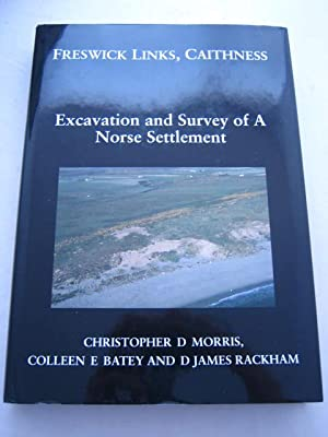 Freswick Links, Caithness :Excavation and Survey of: Morris, Christopher D.