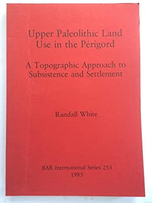 Upper Paleolithic Land Use in the Perigord :A Topographic Approach to Subsistence and Settlement: ...