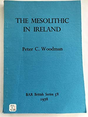 The Mesolithic in Ireland :Hunter-Gatherers in an Insular Environment: Woodman, Peter C. ;